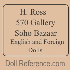 H. Ross doll mark label 570 Gallery Soho Bazaar English and Foreign Dolls